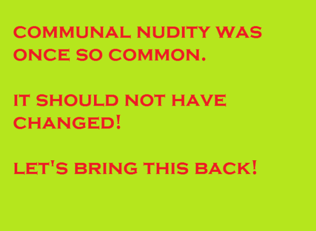 communal nudity was once so common bring this back
